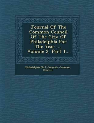 Journal of the Common Council of the City of Philadelphia for the Year ..., Volu