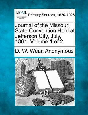 Journal of the Missouri State Convention Held at Jefferson City, July, 1861. Vol