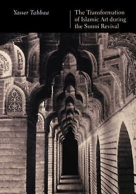 The Transformation of Islamic Art During the Sunni Revival by Yasser Tabbaa (Eng