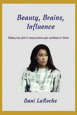 Beauty, Brains, Influence: Helping Teen Girls and Young Women Gain Confidence an