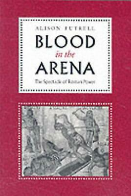 Blood in the Arena: The Spectacle of Roman Power by Alison Futrell (English) Pap
