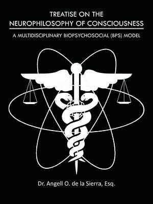 Treatise on the Neurophilosophy of Consciousness: A Multidisciplinary Biopsychos