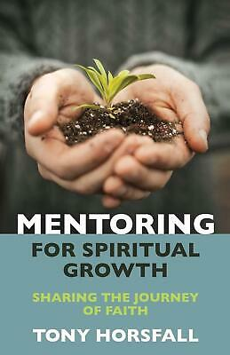 Mentoring for Spiritual Growth: Sharing the journey of faith by Tony Horsfall (E
