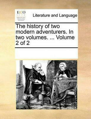 The History of Two Modern Adventurers. in Two Volumes. ... Volume 2 of 2 by Mult
