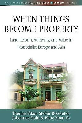 When Things Become Property: Land Reform, Authority and Value in Postsocialist E