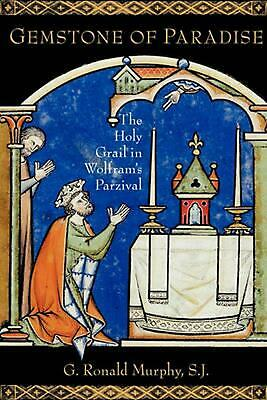 Gemstone of Paradise: The Holy Grail in Wolfram's Parzival by G. Ronald Murphy (