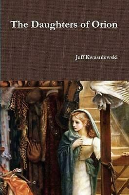 The Daughters of Orion by Jeff Kwasniewski (English) Paperback Book Free Shippin