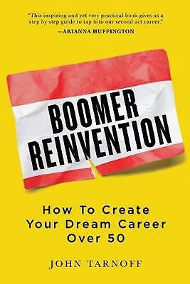 Boomer Reinvention: How to Create Your Dream Career Over 50 by John Tarnoff (Eng