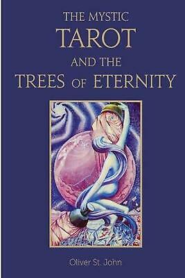 The Mystic Tarot and the Trees of Eternity by Oliver St John (English) Paperback