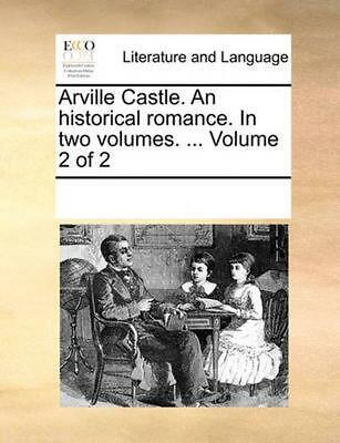 Arville Castle. an Historical Romance. in Two Volumes. ... Volume 2 of 2 by Mult