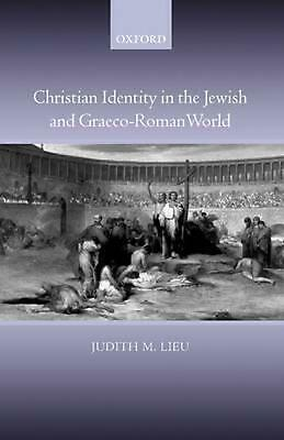 Christian Identity in the Jewish and Graeco-Roman World by Judith M. Lieu (Engli