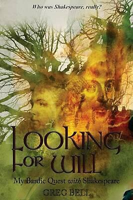 Looking for Will: My Bardic Quest with Shakespeare by Greg Bell (English) Paperb