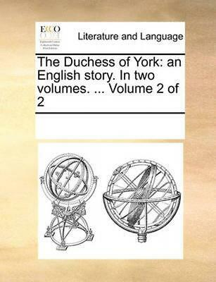 The Duchess of York: An English Story. in Two Volumes. ... Volume 2 of 2 by Mult