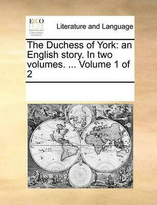 The Duchess of York: An English Story. in Two Volumes. ... Volume 1 of 2 by Mult
