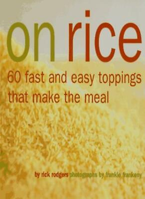 On Rice: 60 Fast and Easy Toppings That Make the Meal,Rick Rodgers