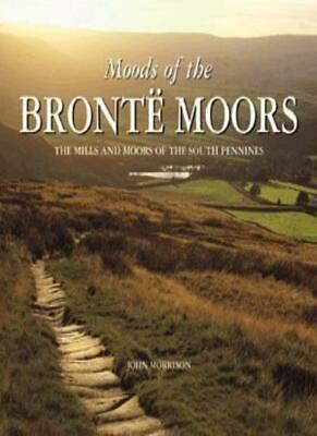 Moods of the Bronte Moors: Exploring the Moors and Mills of the South Pennines,