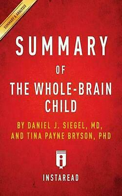Summary of The Whole-Brain Child: by Daniel J. Siegel and Tina Payne Bryson | In