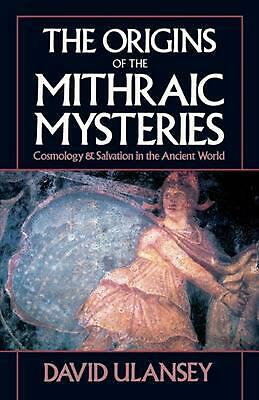 The Origins of the Mithraic Mysteries: Cosmology and Salvation in the Ancient Wo