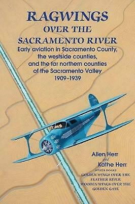 Ragwings Over the Sacramento River: Early Aviation in Sacramento County, the Wes