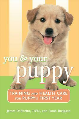 You and Your Puppy: Training and Health Care for Your Puppy's First Year: Traini