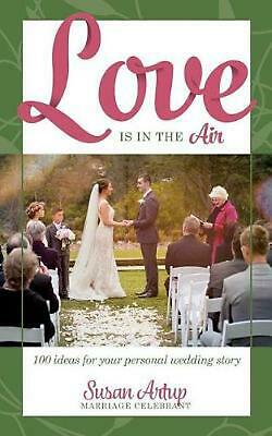Love Is in the Air: 100 Ideas for Your Personal Wedding Story by Susan Artup (En