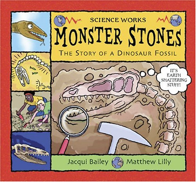 Monster Stones: The Story of a Dinosaur Fossil (Science Works), Bailey, Jacqui,