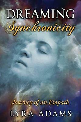 Dreaming Synchronicity: Journey of an Empath by Lyra Adams Paperback Book Free S