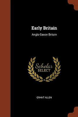 Early Britain: Anglo-Saxon Britain by Grant Allen Paperback Book Free Shipping!