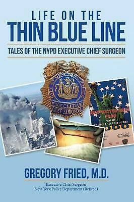 Life on the Thin Blue Line: Tales of the NYPD Executive Chief Surgeon by M.D. Gr