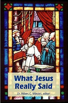 What Jesus Really Said by Dr. Robert C. Worstell. editor (English) Paperback Boo
