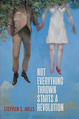 Not Everything Thrown Starts a Revolution by Stephen S. Mills Paperback Book Fre