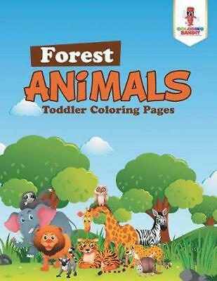 Forest Animals: Toddler Coloring Pages by Coloring Bandit Paperback Book Free Sh