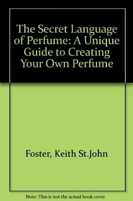 The Secret Language of Perfume: A Unique Guide to Creating Your Own Perfume,Kei