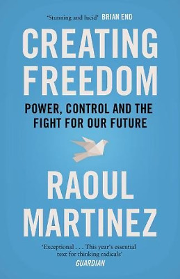 Creating Freedom: Power, Control and the Fight for Our Future, Martinez, Raoul,