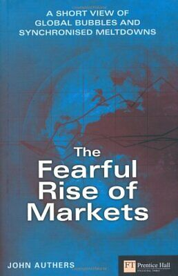 The Fearful Rise of Markets: Short View of Global Bubbles and Synchronised Mel,
