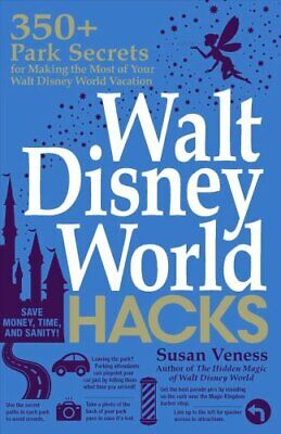 Walt Disney World Hacks 350+ Park Secrets for Making the Most o... 9781507209448