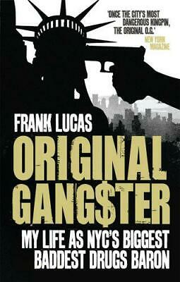 Original Gangster: My Life as NYC's Biggest Baddest Drugs Baron by Frank Lucas,