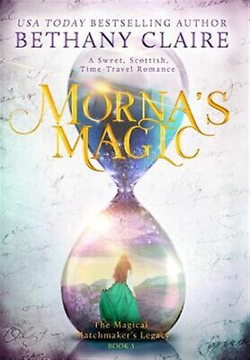 Morna's Magic: A Sweet, Scottish, Time Travel Romance by Claire, Bethany