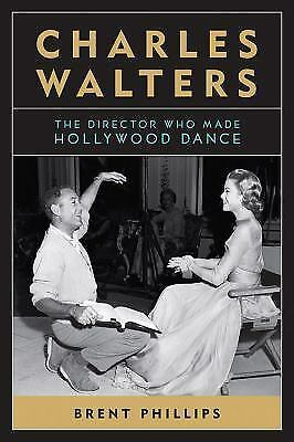 Screen Classics: Charles Walters : The Director Who Made Hollywood Dance by...