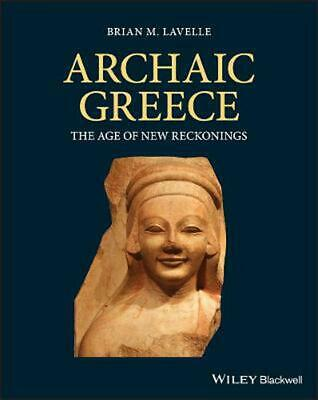 Archaic Greece: The Age of New Reckonings by Brian M. Lavelle (English) Paperbac