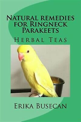 Natural Remedies for Ringneck Parakeets: Herbal Teas by Busecan, Erika
