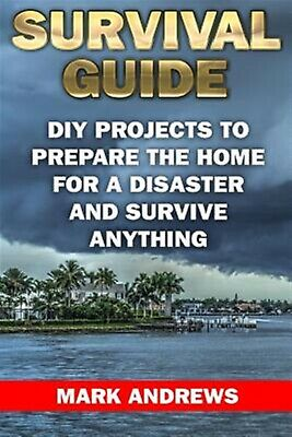 Survival Guide DIY Projects Prepare Home for Disaster by Andrews Mark -Paperback