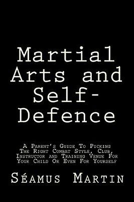 Martial Arts Self-Defence Parent's Guide Picking Ri by Martin Seamus -Paperback