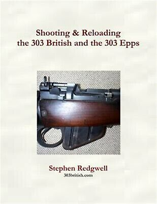 Shooting & Reloading the 303 British and the 303 Epps by Redgwell, Stephen