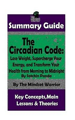 Summary: Circadian Code: Lose Weight, Supercharge Your Energy by Warrior, Mindse