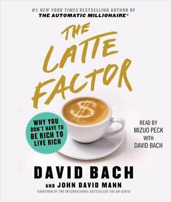 The Latte Factor Why You Don't Have to Be Rich to Live Rich 9781508283775