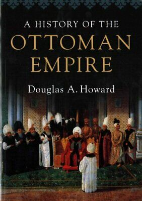 A History of the Ottoman Empire by Douglas A. Howard 9780521727303   Brand New