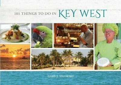 101 Things to Do in Key West by Gary Sikorski (2018, Hardcover)