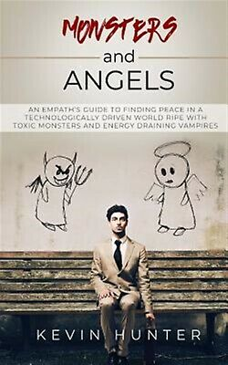 Monsters Angels: An Empath's Guide Finding Peace in Tech by Hunter, Kevin