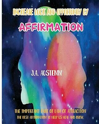 Increase Luck Opportunity by Affirmation: Important Part  by Austenn, J a